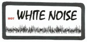 not WHITE NOISE