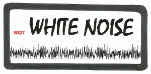 not WHITE NOISE